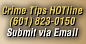 Crime Tip HOTline 601-823-0150 - Submit via Email